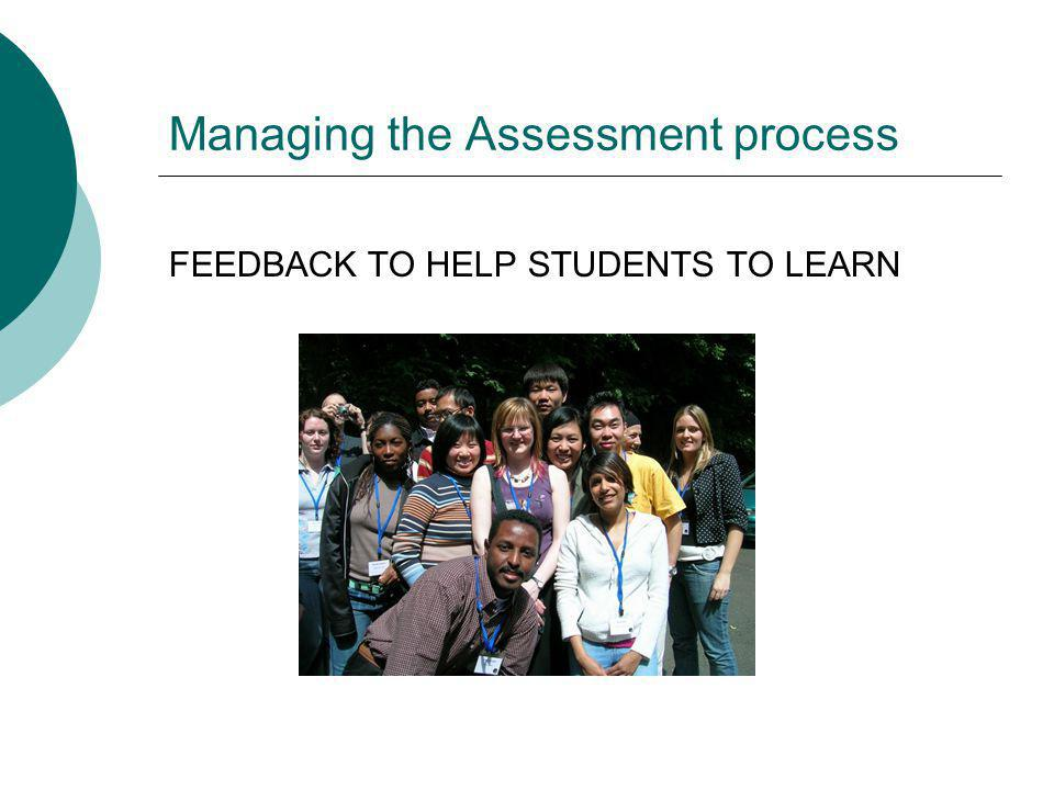 Managing the Assessment process FEEDBACK TO HELP STUDENTS TO LEARN