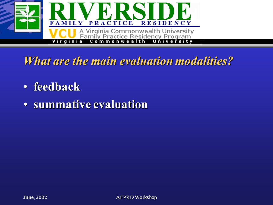 June, 2002AFPRD Workshop What are the main evaluation modalities.