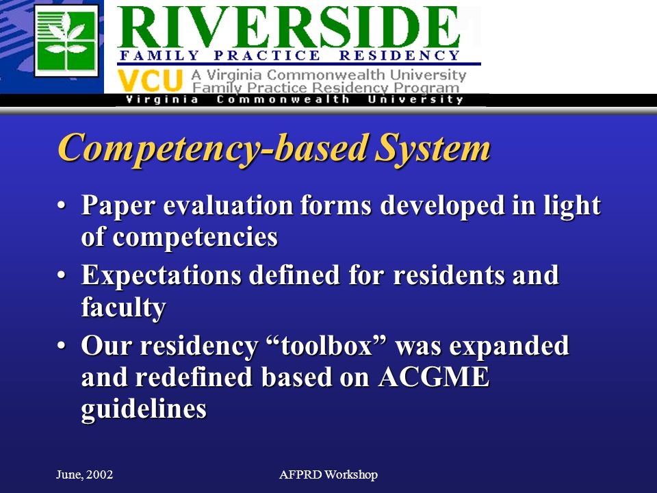 June, 2002AFPRD Workshop Competency-based System Paper evaluation forms developed in light of competenciesPaper evaluation forms developed in light of competencies Expectations defined for residents and facultyExpectations defined for residents and faculty Our residency toolbox was expanded and redefined based on ACGME guidelinesOur residency toolbox was expanded and redefined based on ACGME guidelines