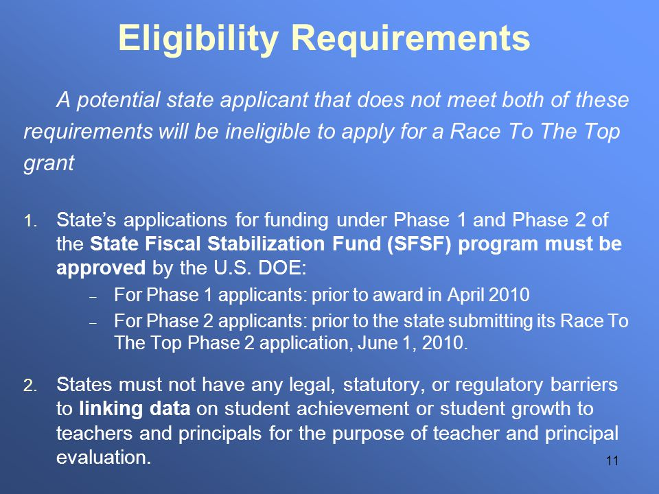 11 Eligibility Requirements A potential state applicant that does not meet both of these requirements will be ineligible to apply for a Race To The To