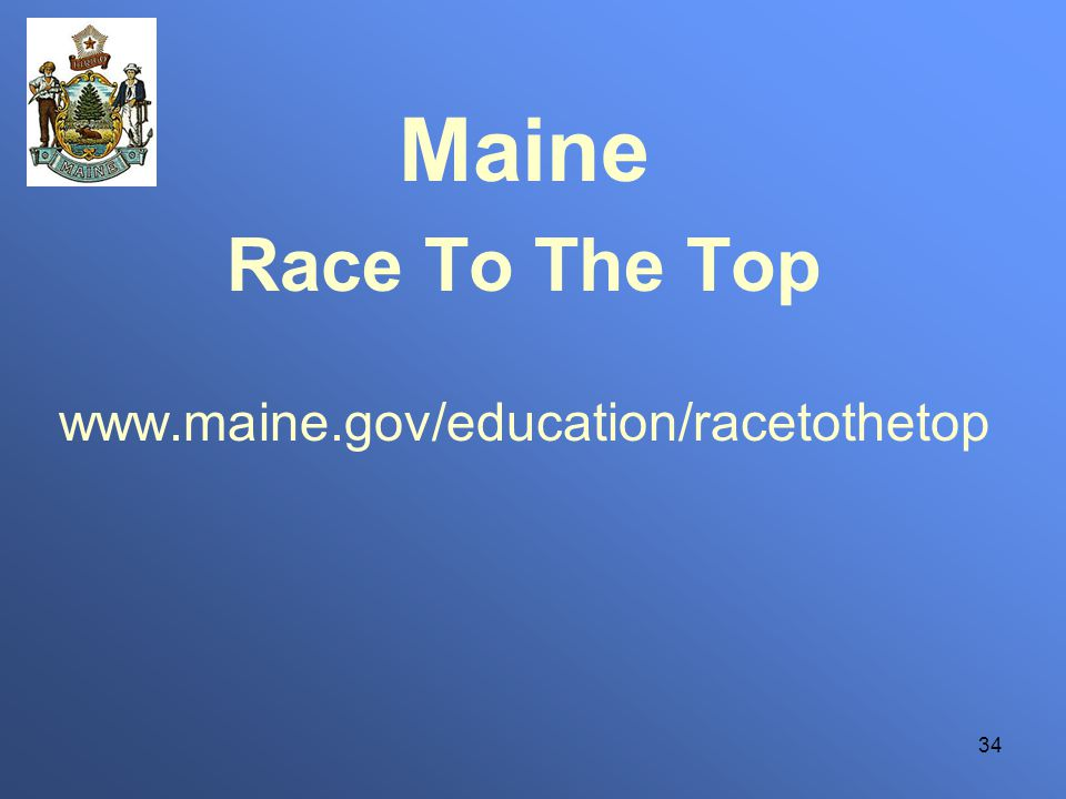 34 Maine Race To The Top www.maine.gov/education/racetothetop