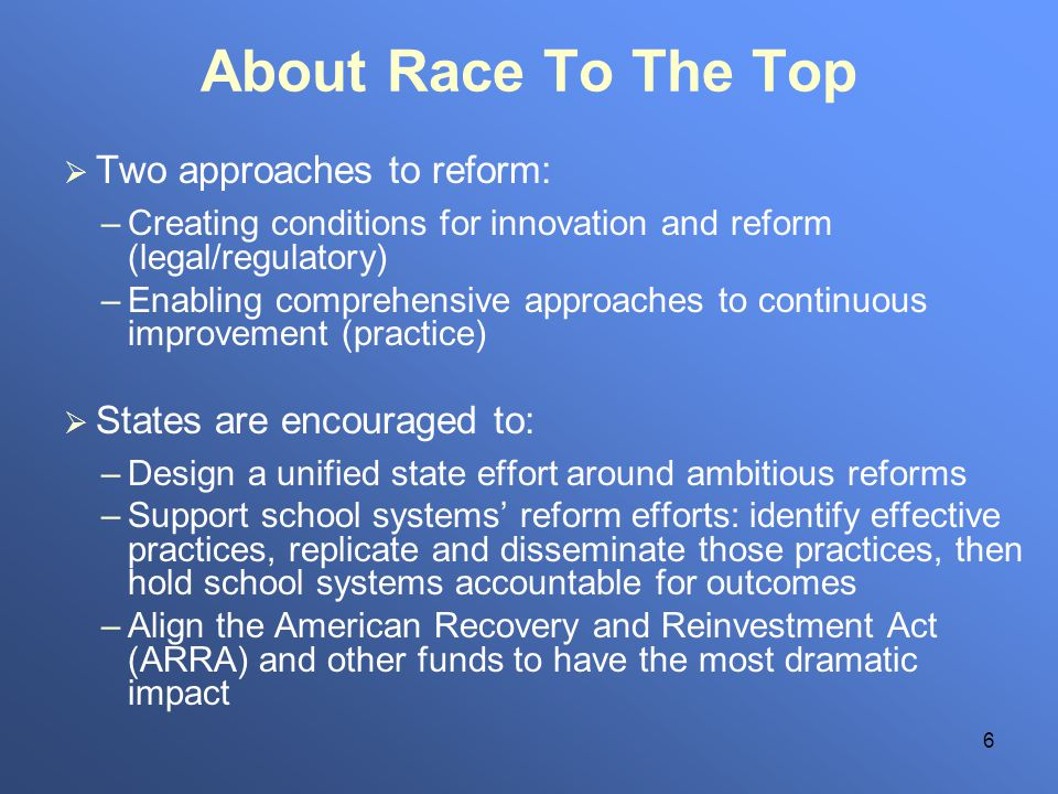 6 About Race To The Top Two approaches to reform: –Creating conditions for innovation and reform (legal/regulatory) –Enabling comprehensive approaches