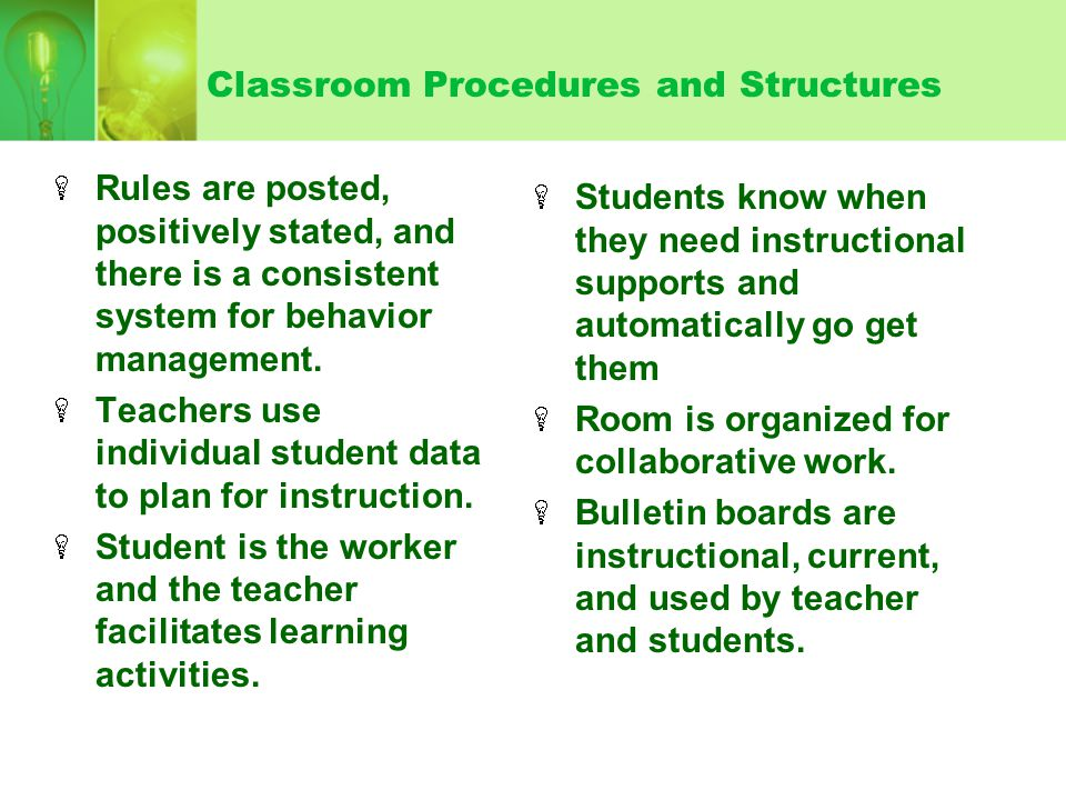 Classroom Procedures and Structures Rules are posted, positively stated, and there is a consistent system for behavior management. Teachers use indivi