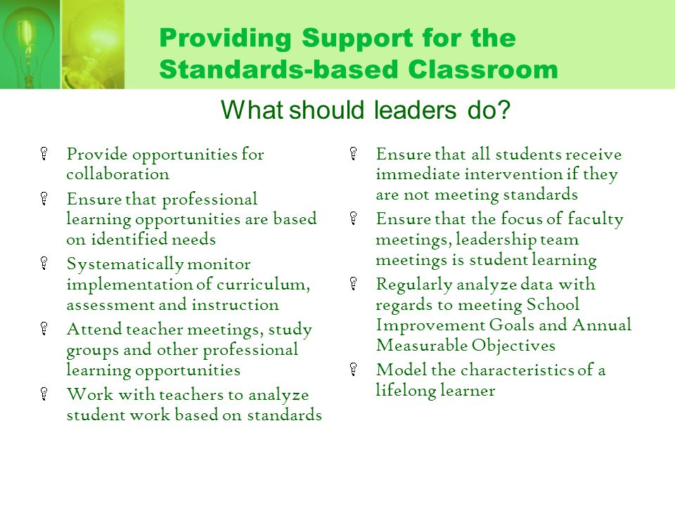 Providing Support for the Standards-based Classroom What should leaders do? Provide opportunities for collaboration Ensure that professional learning