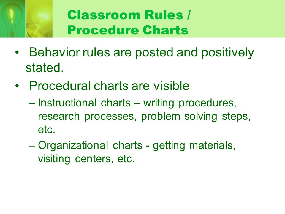 Classroom Rules / Procedure Charts Behavior rules are posted and positively stated. Procedural charts are visible –Instructional charts – writing proc