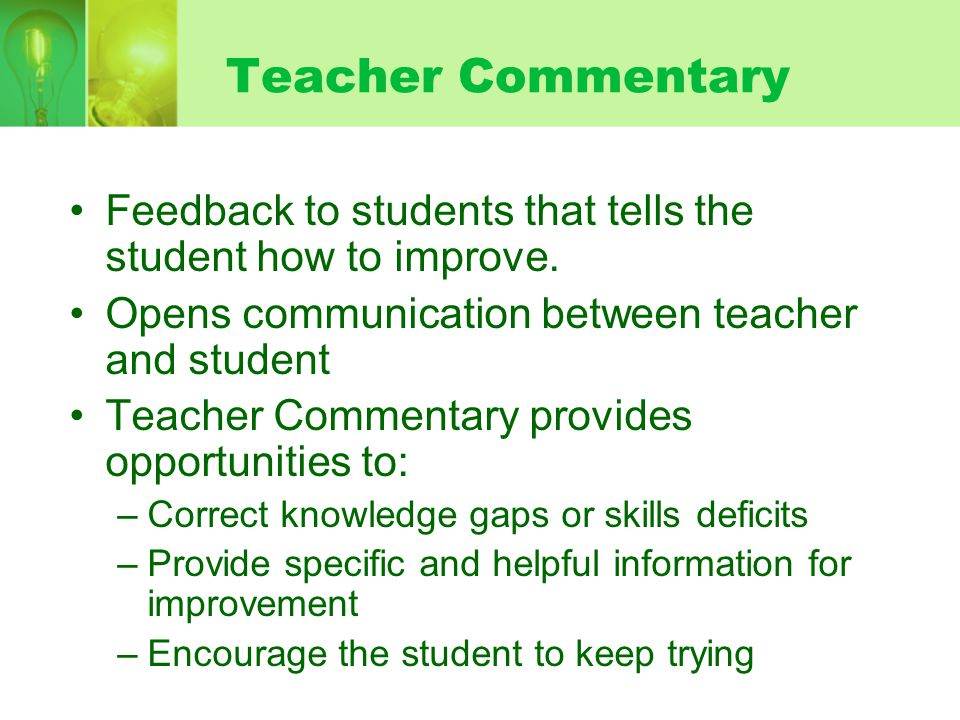 Teacher Commentary Feedback to students that tells the student how to improve. Opens communication between teacher and student Teacher Commentary prov