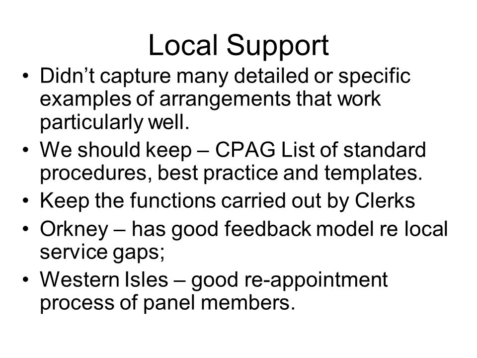 Local Support Didnt capture many detailed or specific examples of arrangements that work particularly well. We should keep – CPAG List of standard pro
