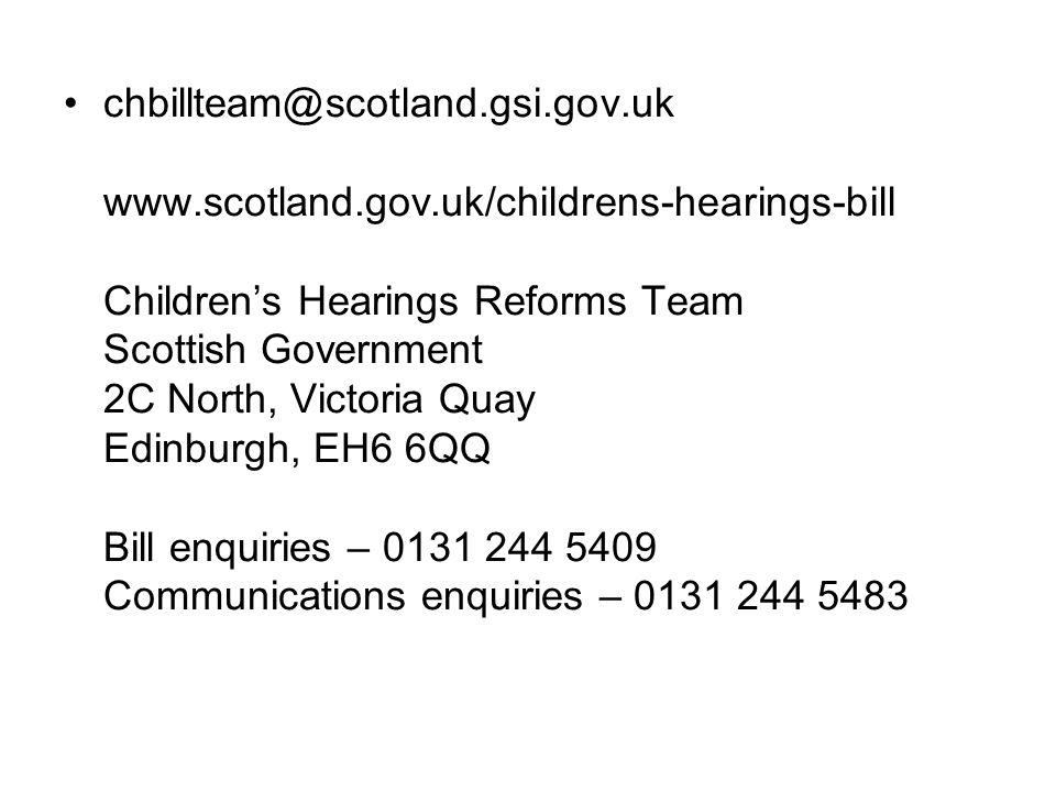 chbillteam@scotland.gsi.gov.uk www.scotland.gov.uk/childrens-hearings-bill Childrens Hearings Reforms Team Scottish Government 2C North, Victoria Quay Edinburgh, EH6 6QQ Bill enquiries – 0131 244 5409 Communications enquiries – 0131 244 5483