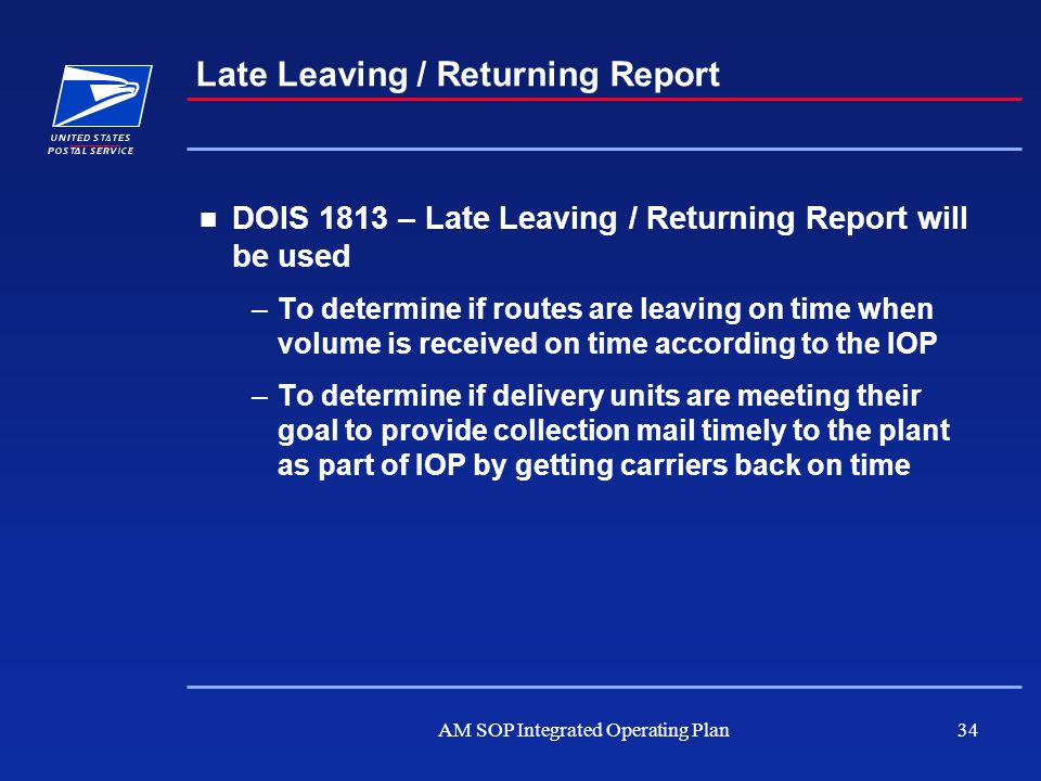 AM SOP Integrated Operating Plan34 Late Leaving / Returning Report DOIS 1813 – Late Leaving / Returning Report will be used –To determine if routes ar