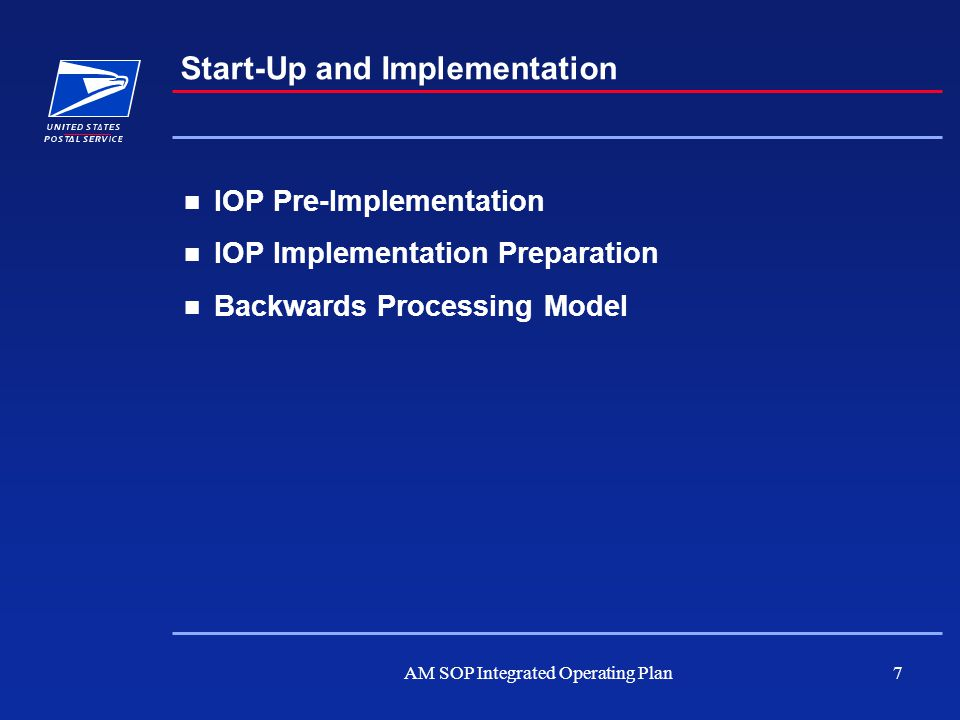 AM SOP Integrated Operating Plan7 IOP Pre-Implementation IOP Implementation Preparation Backwards Processing Model Start-Up and Implementation