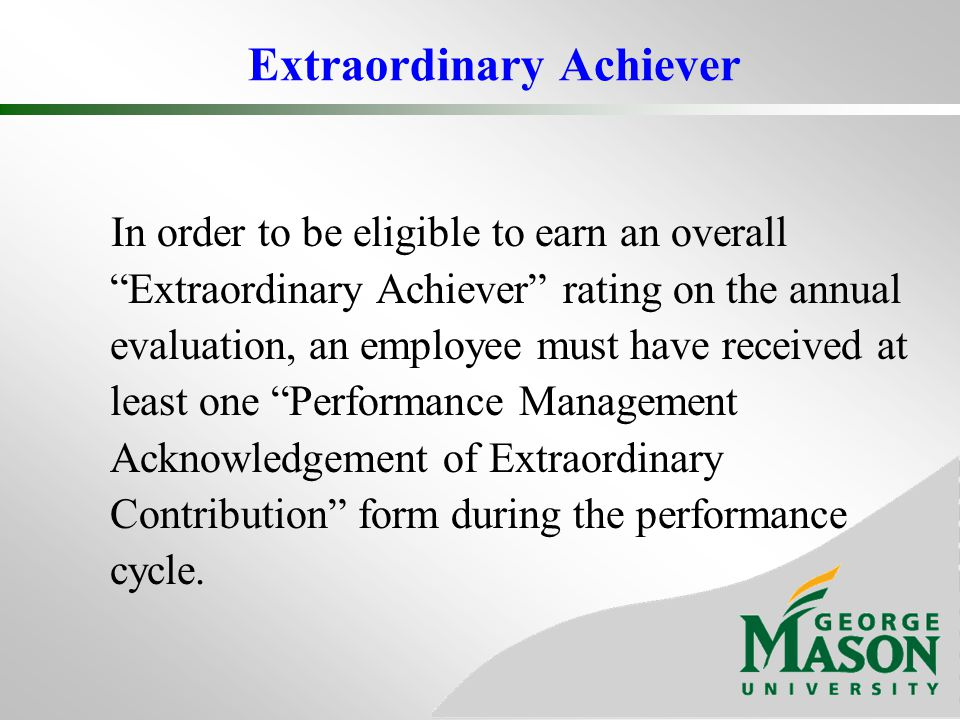 Extraordinary Achiever In order to be eligible to earn an overall Extraordinary Achiever rating on the annual evaluation, an employee must have receiv