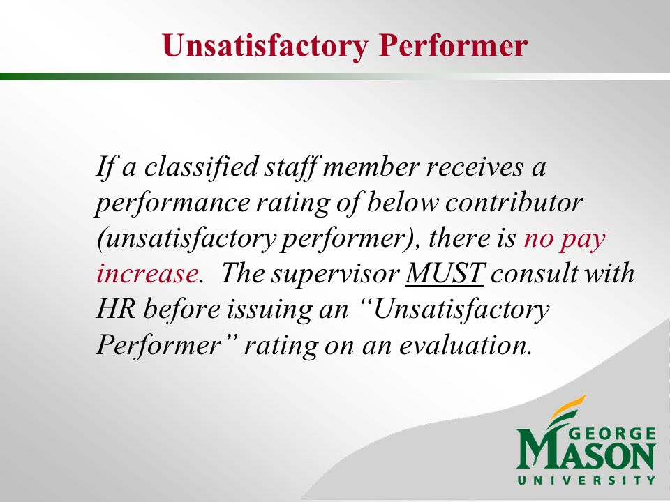 Unsatisfactory Performer If a classified staff member receives a performance rating of below contributor (unsatisfactory performer), there is no pay i