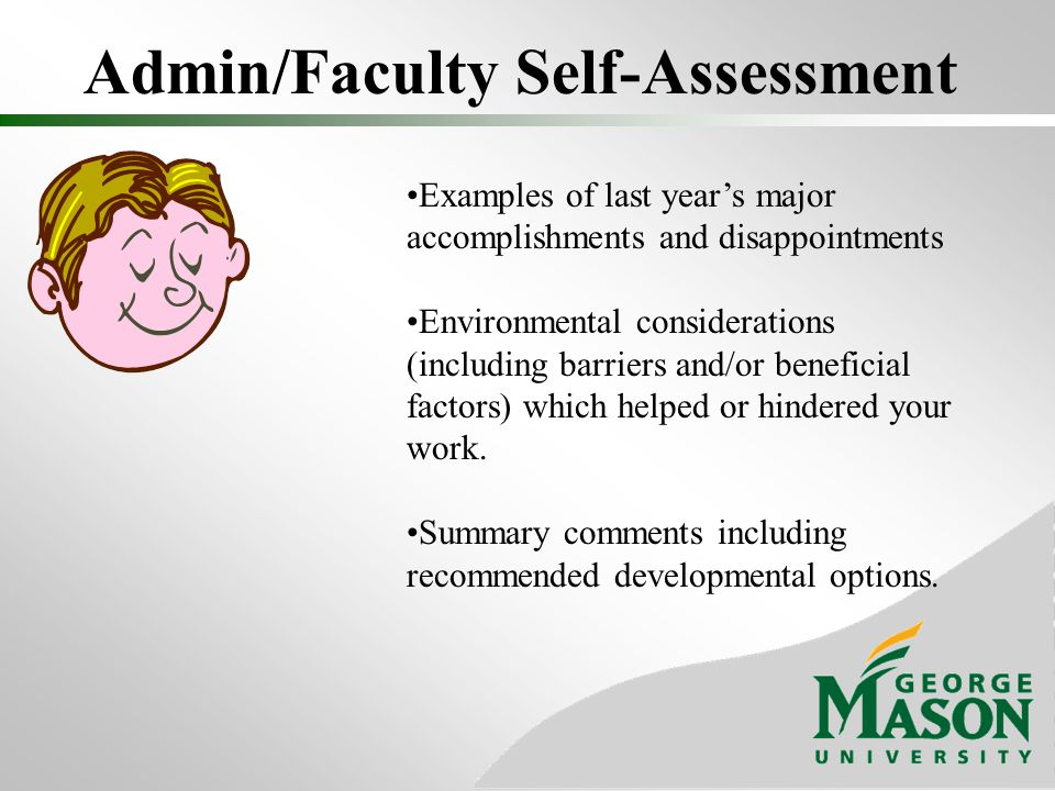 Admin/Faculty Self-Assessment Examples of last years major accomplishments and disappointments Environmental considerations (including barriers and/or