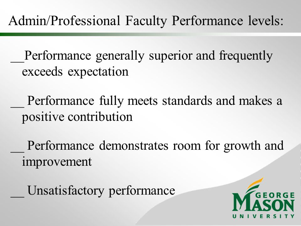 Admin/Professional Faculty Performance levels: __Performance generally superior and frequently exceeds expectation __ Performance fully meets standard