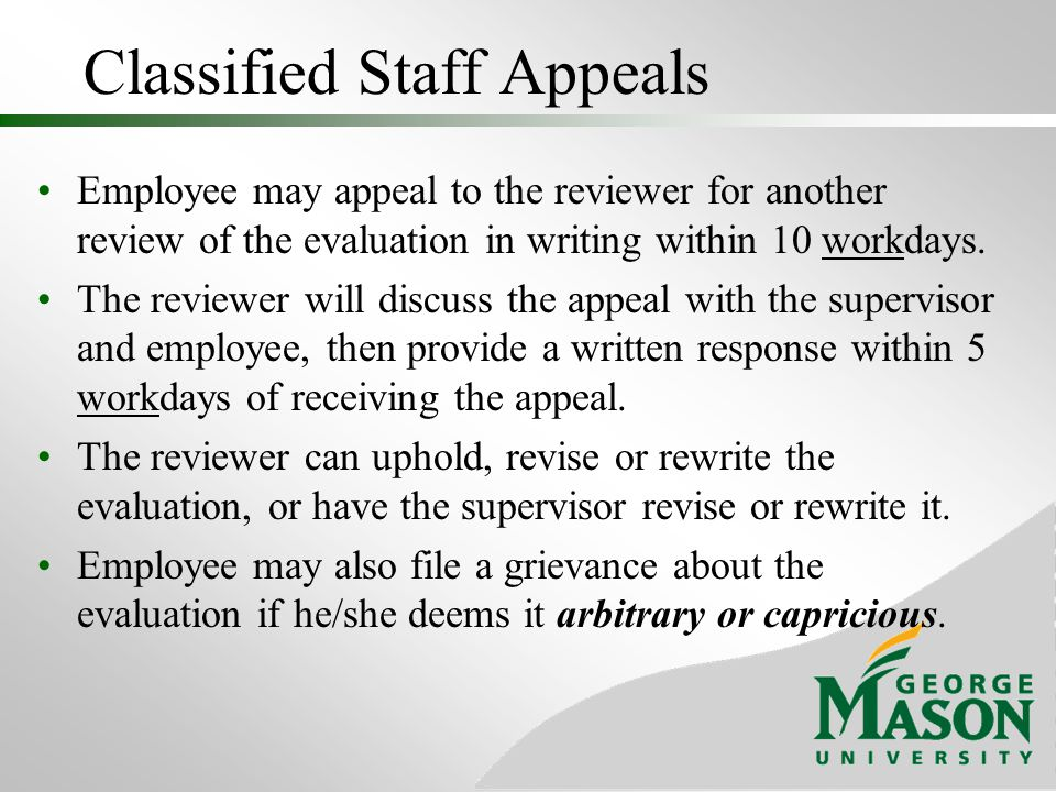 Classified Staff Appeals Employee may appeal to the reviewer for another review of the evaluation in writing within 10 workdays. The reviewer will dis