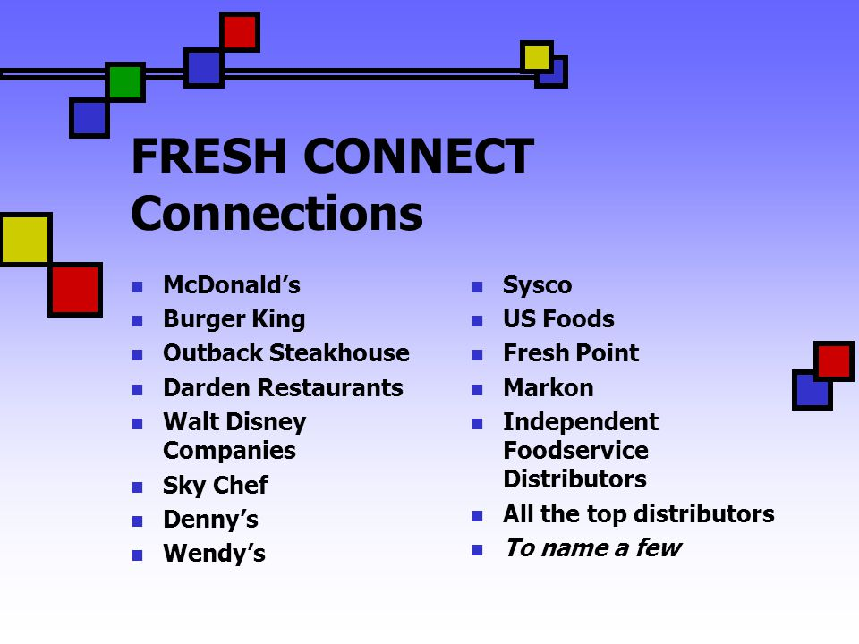 FRESH CONNECT Connections McDonalds Burger King Outback Steakhouse Darden Restaurants Walt Disney Companies Sky Chef Dennys Wendys Sysco US Foods Fres