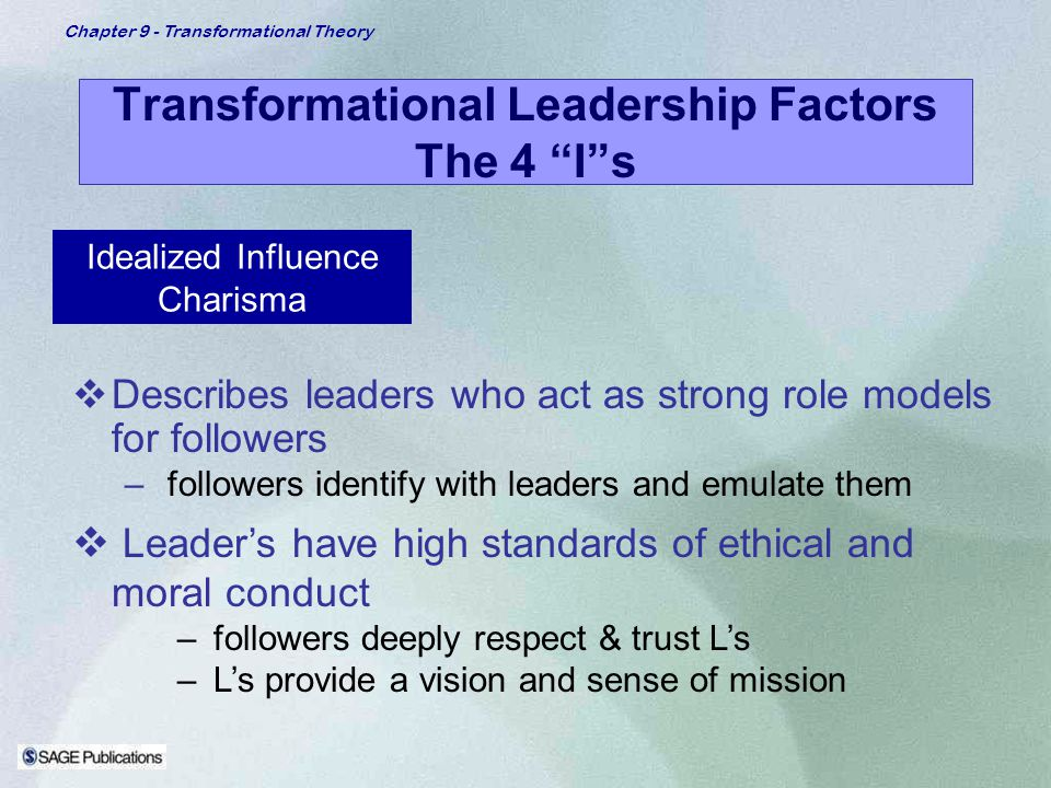 Chapter 9 - Transformational Theory Transformational Leadership Factors The 4 Is Idealized Influence Charisma Describes leaders who act as strong role