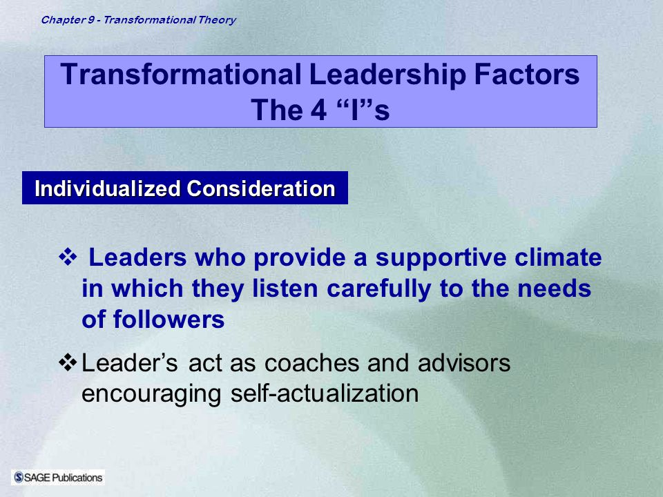 Chapter 9 - Transformational Theory Transformational Leadership Factors The 4 Is Individualized Consideration Leaders who provide a supportive climate