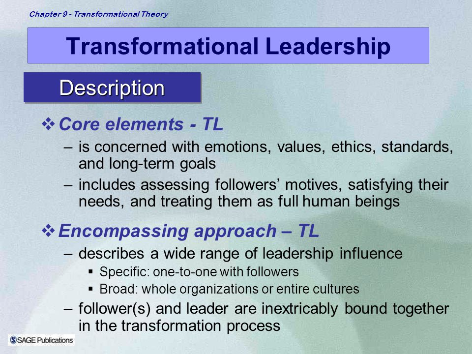 Chapter 9 - Transformational Theory Transformational Leadership Core elements - TL –is concerned with emotions, values, ethics, standards, and long-te