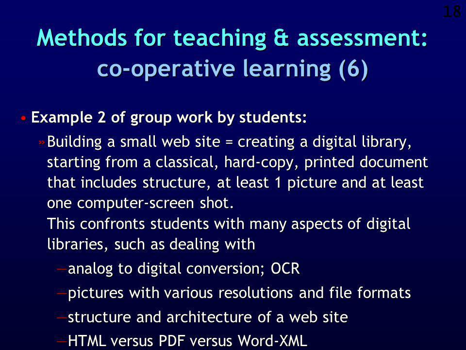17 Methods for teaching & assessment: co-operative learning (5) Example 1 of group work by students:Example 1 of group work by students: »Information