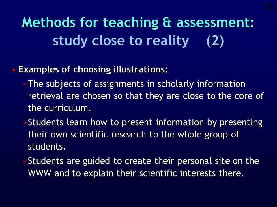 25 Methods for teaching & assessment: (1) Methods for teaching & assessment: study close to reality (1) Library and information science is NOT the mai