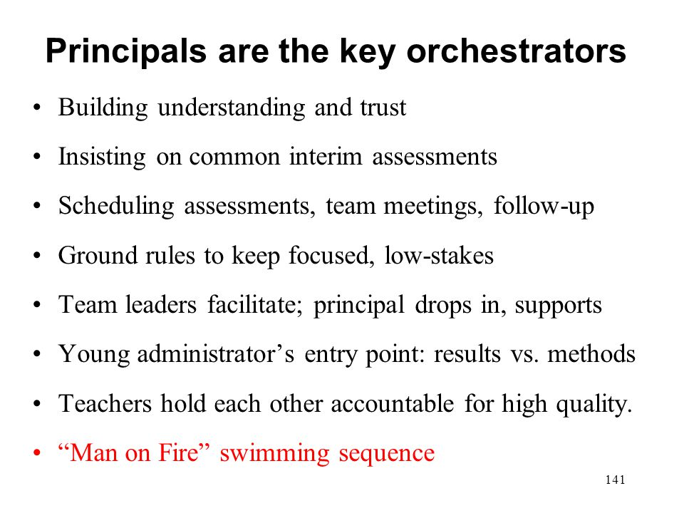 Principals are the key orchestrators Building understanding and trust Insisting on common interim assessments Scheduling assessments, team meetings, f