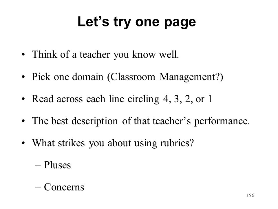 156 Lets try one page Think of a teacher you know well. Pick one domain (Classroom Management?) Read across each line circling 4, 3, 2, or 1 The best