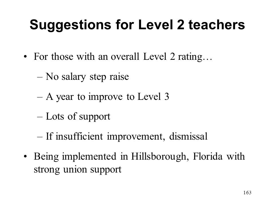 Suggestions for Level 2 teachers For those with an overall Level 2 rating… –No salary step raise –A year to improve to Level 3 –Lots of support –If in