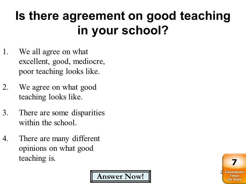 Is there agreement on good teaching in your school? 24 1.We all agree on what excellent, good, mediocre, poor teaching looks like. 2.We agree on what