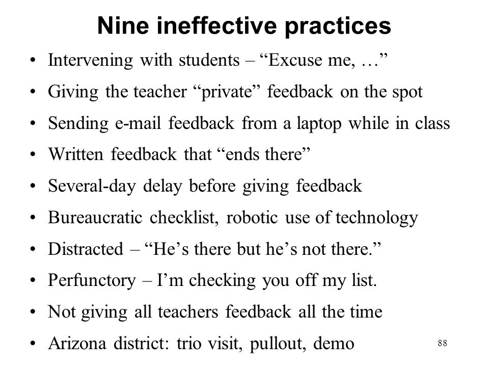 Nine ineffective practices 88 Intervening with students – Excuse me, … Giving the teacher private feedback on the spot Sending e-mail feedback from a