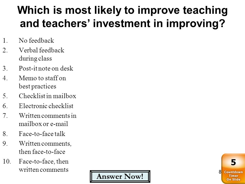Which is most likely to improve teaching and teachers investment in improving? 89 1.No feedback 2.Verbal feedback during class 3.Post-it note on desk