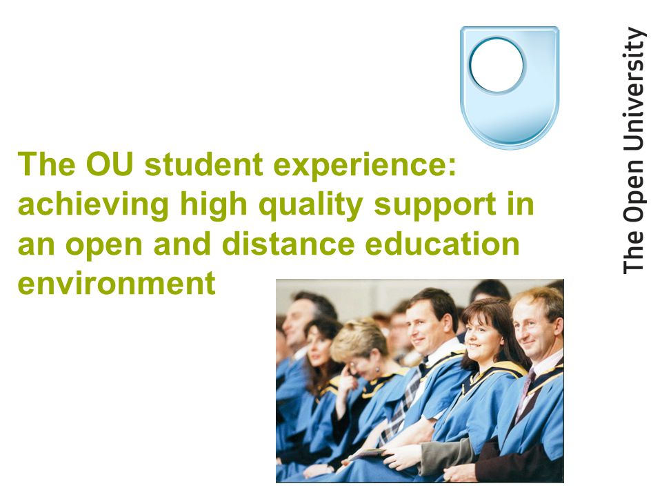 The OU student experience: achieving high quality support in an open and distance education environment