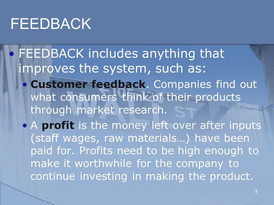 FEEDBACK FEEDBACK includes anything that improves the system, such as: Customer feedback.