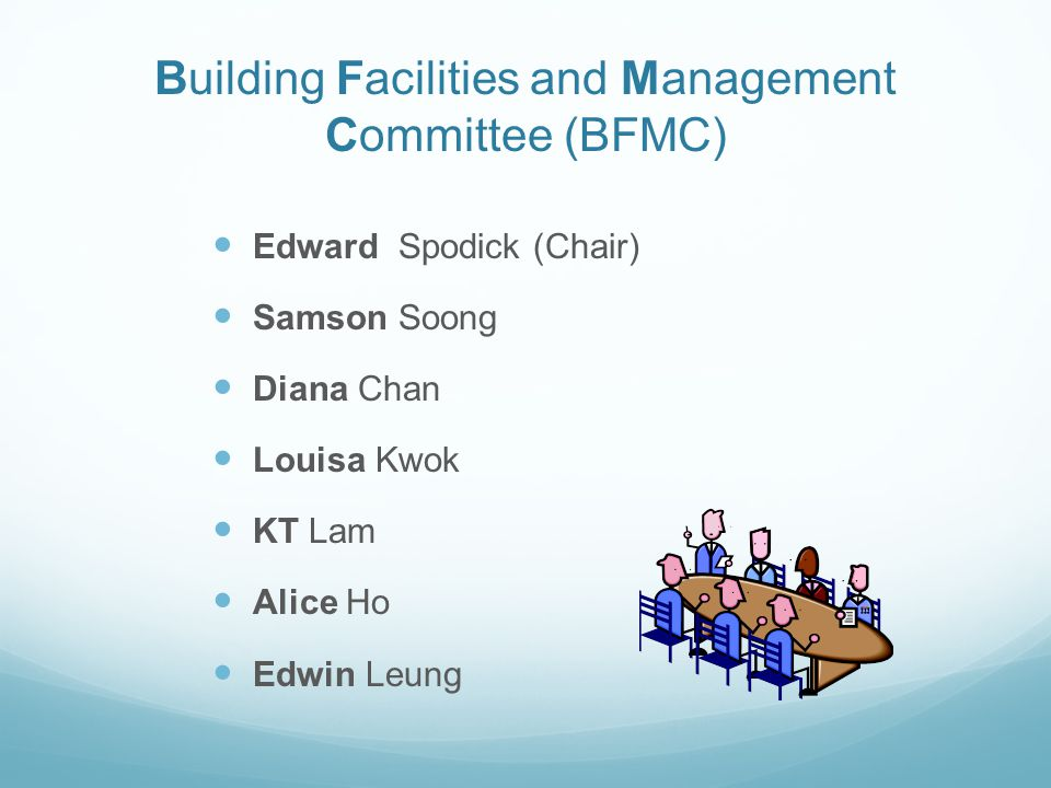 Building Facilities and Management Committee (BFMC) Edward Spodick (Chair) Samson Soong Diana Chan Louisa Kwok KT Lam Alice Ho Edwin Leung