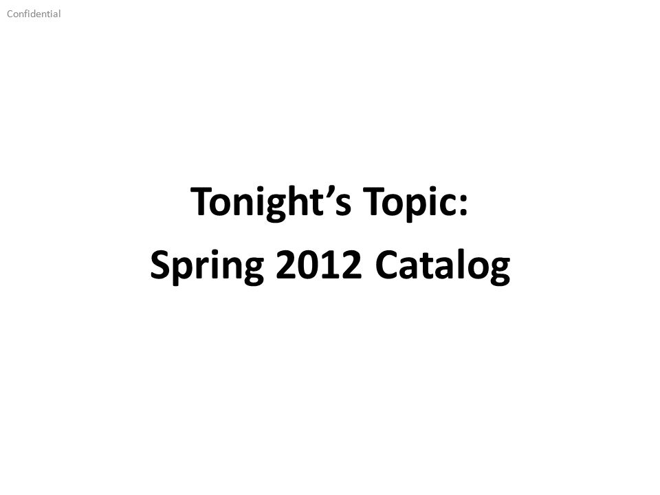 Confidential Tonights Topic: Spring 2012 Catalog