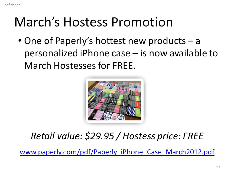 Confidential Marchs Hostess Promotion 13 One of Paperlys hottest new products – a personalized iPhone case – is now available to March Hostesses for FREE.
