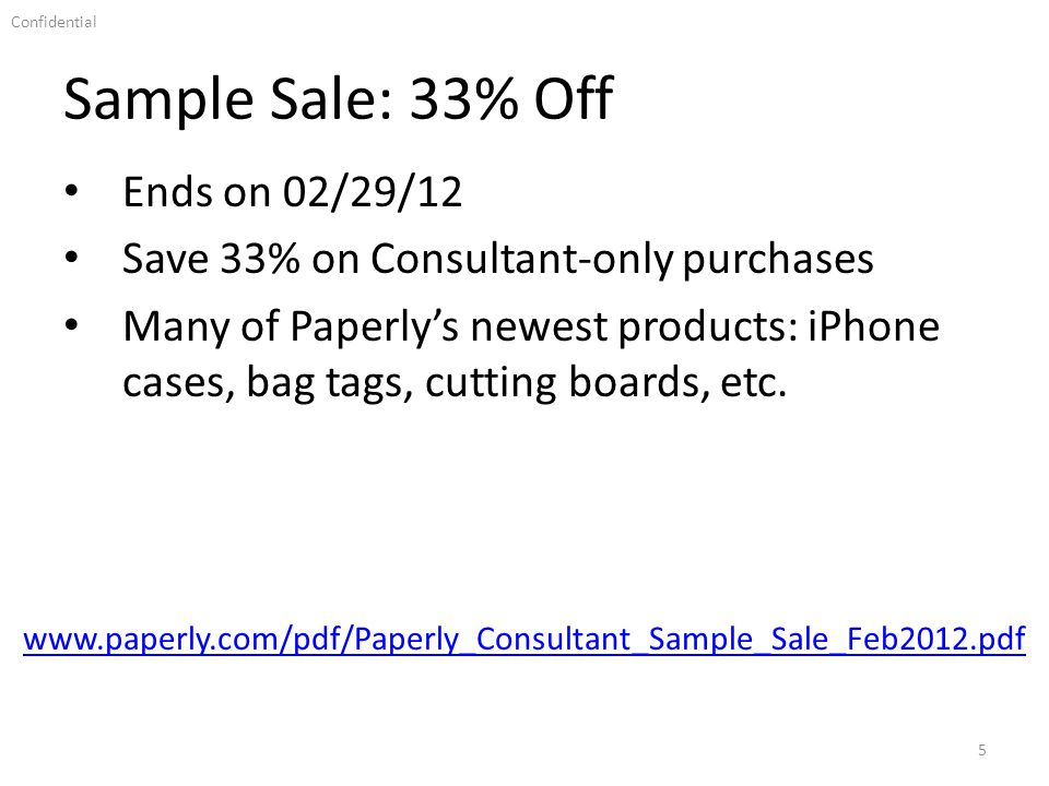 Confidential Sample Sale: 33% Off 5 Ends on 02/29/12 Save 33% on Consultant-only purchases Many of Paperlys newest products: iPhone cases, bag tags, cutting boards, etc.