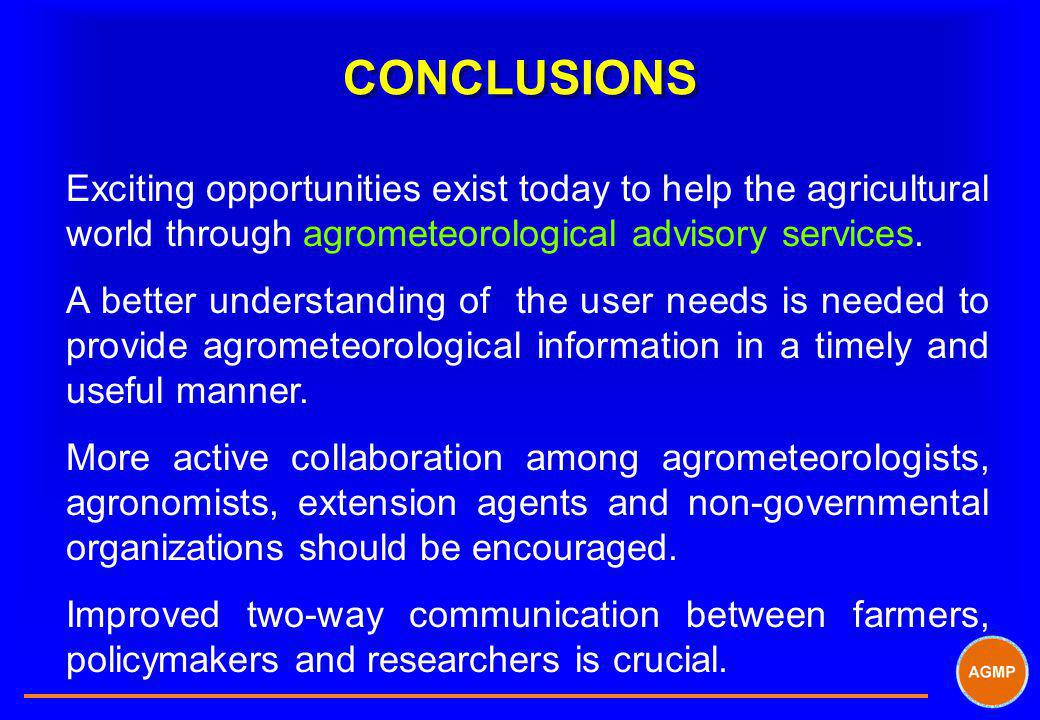 CONCLUSIONS Exciting opportunities exist today to help the agricultural world through agrometeorological advisory services.