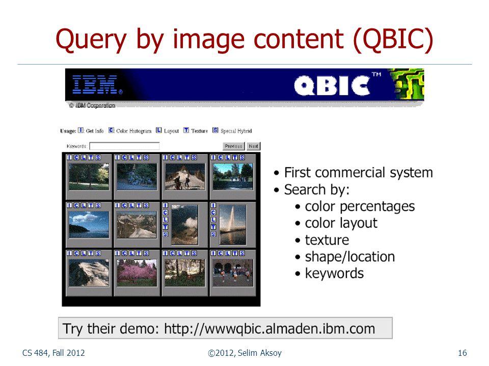 CS 484, Fall 2012©2012, Selim Aksoy16 Query by image content (QBIC)