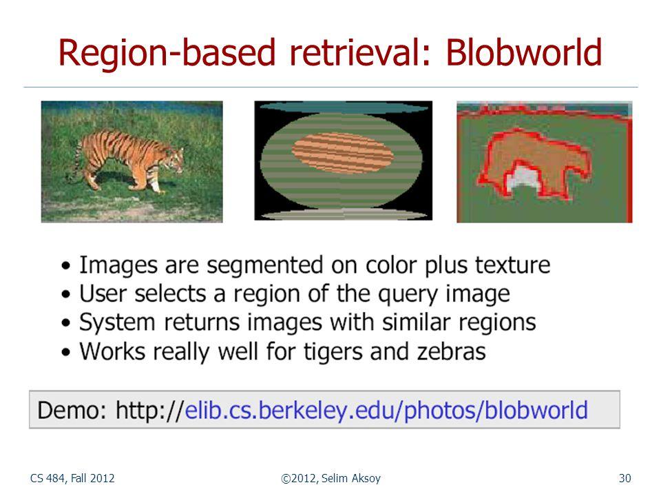 CS 484, Fall 2012©2012, Selim Aksoy30 Region-based retrieval: Blobworld