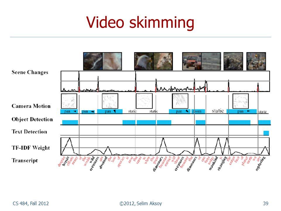 CS 484, Fall 2012©2012, Selim Aksoy39 Video skimming