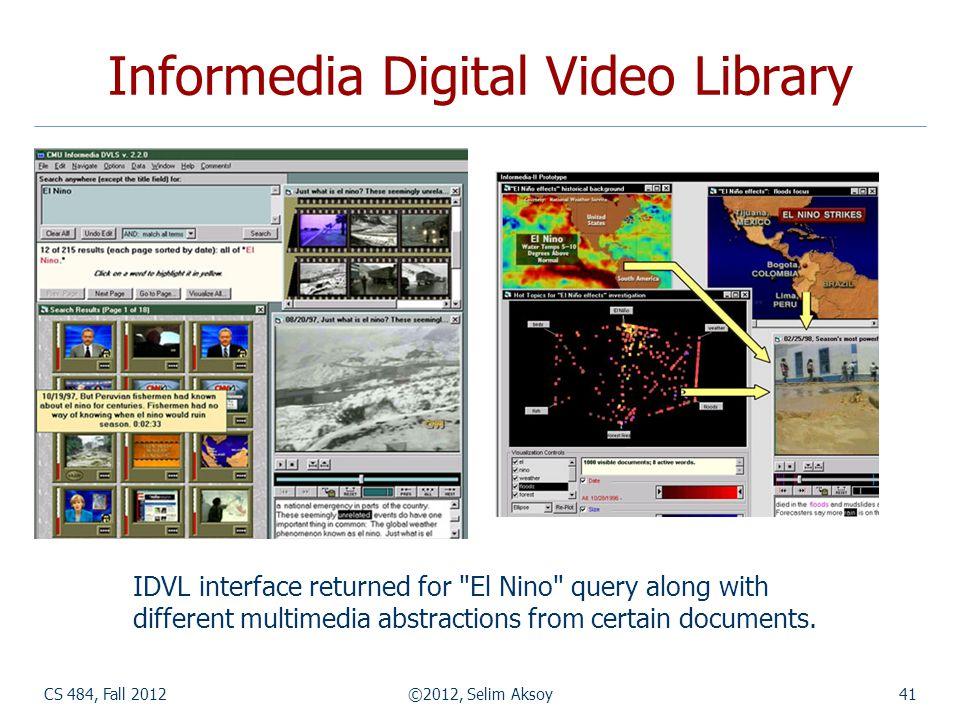 CS 484, Fall 2012©2012, Selim Aksoy41 Informedia Digital Video Library IDVL interface returned for