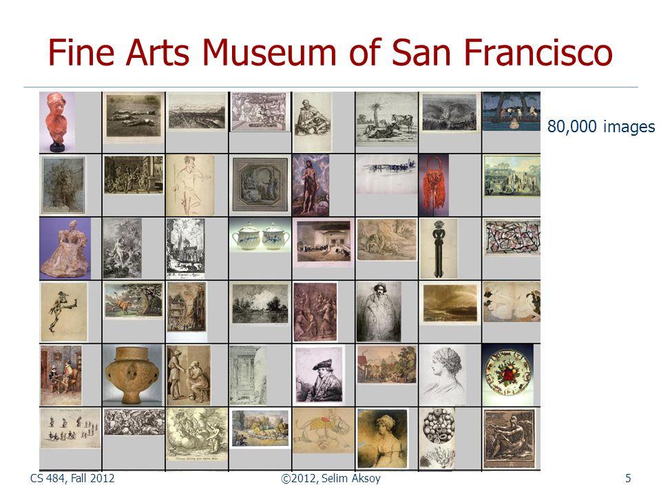 CS 484, Fall 2012©2012, Selim Aksoy5 Fine Arts Museum of San Francisco 80,000 images