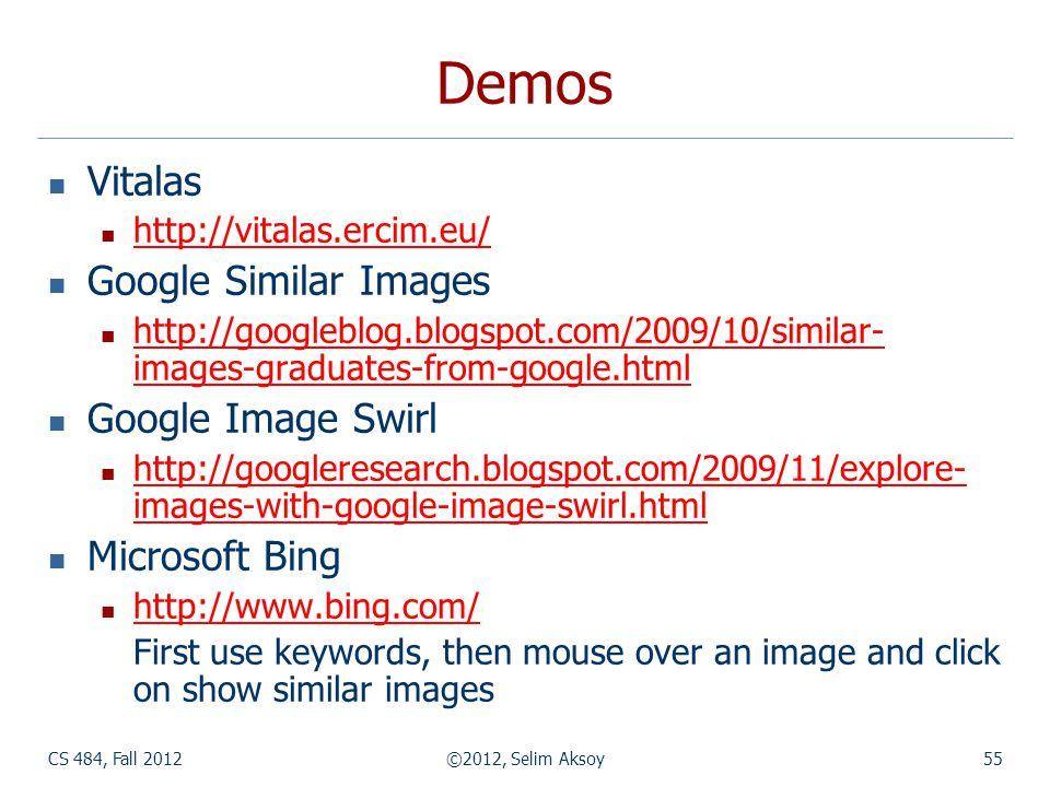 Demos Vitalas http://vitalas.ercim.eu/ Google Similar Images http://googleblog.blogspot.com/2009/10/similar- images-graduates-from-google.html http://