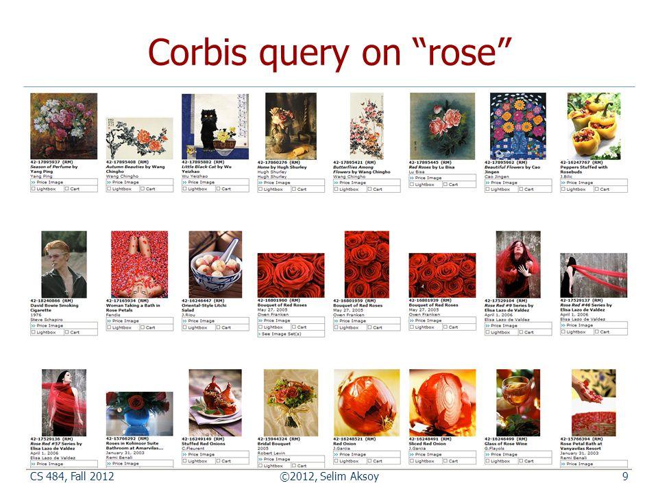CS 484, Fall 2012©2012, Selim Aksoy9 Corbis query on rose