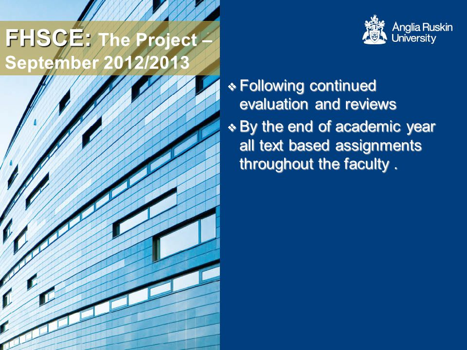 FHSCE: FHSCE: The Project – September 2012/2013 Following continued evaluation and reviews Following continued evaluation and reviews By the end of academic year all text based assignments throughout the faculty.