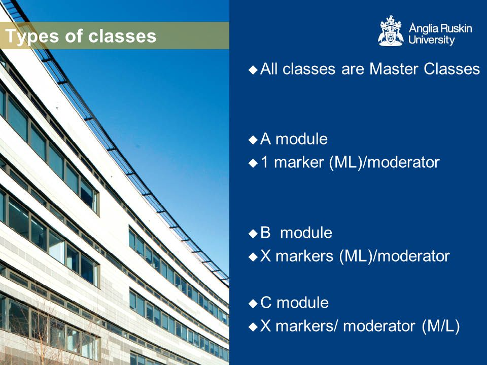 Types of classes All classes are Master Classes A module 1 marker (ML)/moderator B module X markers (ML)/moderator C module X markers/ moderator (M/L)