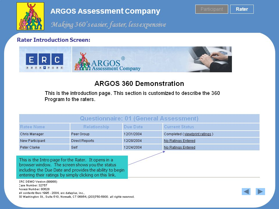 ARGOS A ssessment C ompany Making 360s easier, faster, less expensive Sample email sent by the system to Rater to begin rating process: You are invited to participate in an Internet-based Demonstration of ERC s ARGOS 360 System.