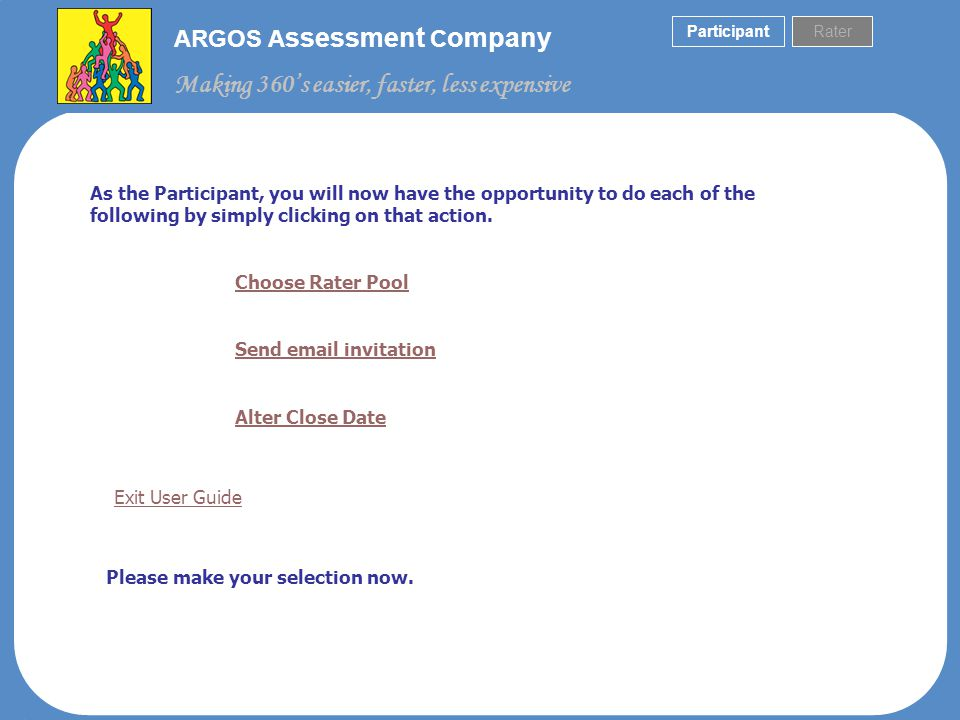 ARGOS A ssessment C ompany Making 360s easier, faster, less expensive 360 Assessment Survey Screen: This is the assessment that the Rater will complete.