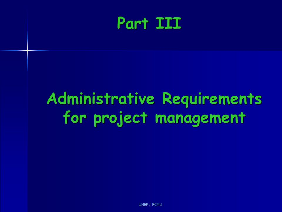 UNEP / PCMU Part III Administrative Requirements for project management